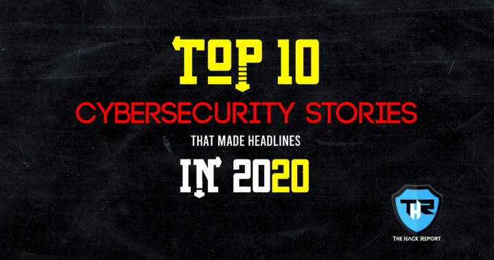 Top 10 Cybersecurity Stories That Made Headlines In 2020