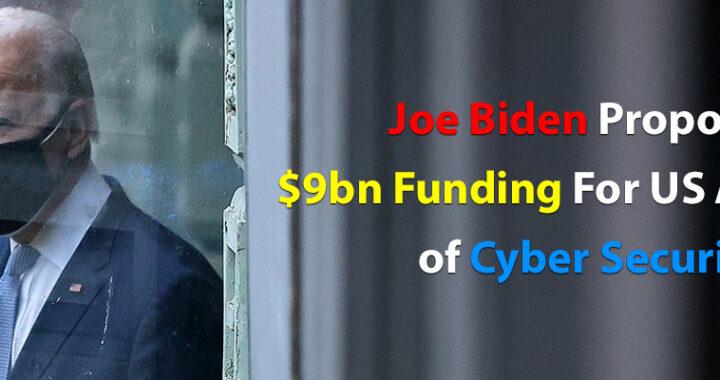 Joe Biden Proposes $9bn Funding For US Agencies of Cyber Security