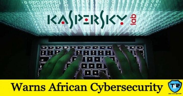 Kaspersky Explains That Organizations In Africa Should Be More Alert And Better To Battle Cyber Attacks