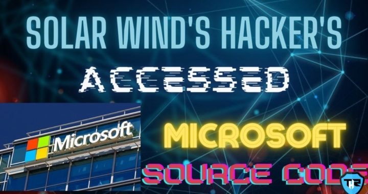 Microsoft's Source Code Accessed By the Hackers Included In SolarWinds Cyber Attack, Claims Microsoft