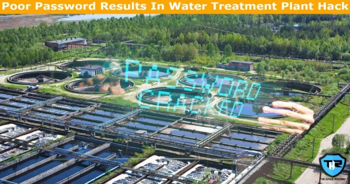 The Recent Water Treatment Facility Hack Was A Result Of Poor Password Security